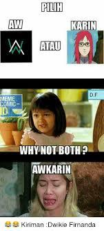 Why Not Have Both Meme - pilih awi karin dft meme comic why not both awkarin kiriman