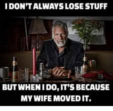 I Don T Always Meme - i don t always lose stuff but when i do it s because my wife movedit
