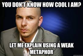 you don t know how cool i am let me explain using a weak metaphor
