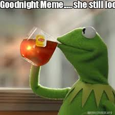 Goodnite Meme - meme creator goodnight meme she still looking at her phone
