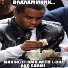 Make It Rain Meme - daaaammnnn my ebill shomi commissions making it rain meme p