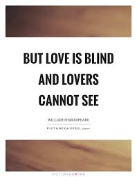Love Makes You Blind Quotes 28 Love Blind Quotes Love Is Blind Quotes Quotesgram Love