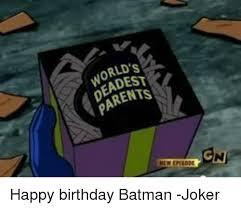 Batman Happy Birthday Meme - world s parents happy birthday batman joker batman meme on me me