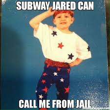 Jared Meme - subway jared can call me from jail meme custom 29683 memeshappen