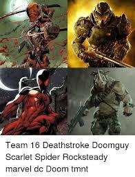 Doom Guy Meme - 制 team 16 deathstroke doomguy scarlet spider rocksteady marvel dc