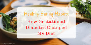 healthy eating habits how gestational diabetes changed my diet