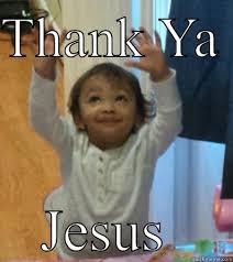 Thank Jesus Meme - thank ya jesus quickmeme