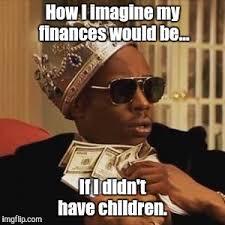 Rich Meme - if i didn t have children imgflip