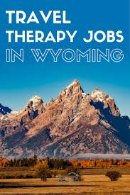 Wyoming travel talk images 253 best travel therapist tips images therapy jobs jpg