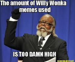 meme maker the amount of willy wonka memes used is too damn high