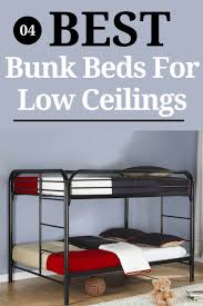 Best Bunk Bed Best Bunk Beds For Low Ceilings 4 Styles To Select From