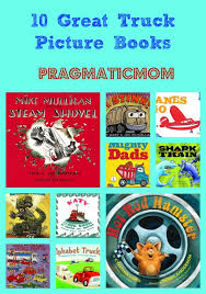 10 Great Books About For 10 Great Truck Picture Books Pragmaticmom
