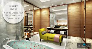 luxury living u2013 how to create your very own indoor spa at home