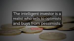 benjamin graham quote u201cthe intelligent investor is a realist who