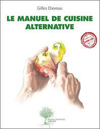 formateur en cuisine le manuel de cuisine alternative gilles daveau