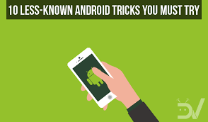 android tricks 10 less known android tricks you must try droidviews
