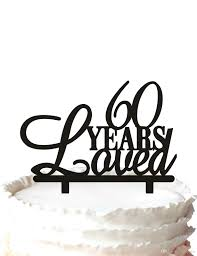 60 years birthday 2018 60th birthday cake topper 60 years loved cake topper 60th