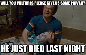 Step Brothers Meme - will you vultures please give us some privacy he just died last