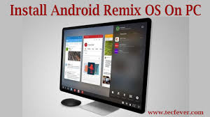 android os for pc install android remix os on pc this is simple and new tec fever