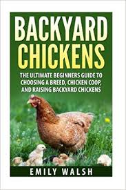 Guide To Raising Backyard Chickens by Backyard Chickens The Ultimate Beginners Guide To Choosing A