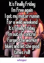 Finally Friday Meme - it s finally friday i m free again i got my motor runnin for a