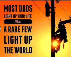 Light Up The World Most Dads Light Up Your Life A Rare Few Light Up The World Love