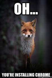 Oh You Meme Generator - oh you re installing chrome sad fox meme generator