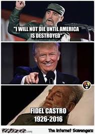 fidel castro will not die until america is destroyed funny meme