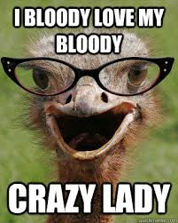 Crazy Lady Meme - i bloody love my bloody crazy lady judgmental bookseller ostrich