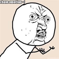 Meme Generator Y U No - meme creator y u no have emotion