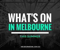 what s what s on in melbourne this summer melbourne girl