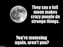 Full Moon Meme - dark meme week imgflip