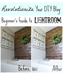 revolutionize your diy blog beginner u0027s guide to lightroom bless