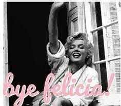 Bye Felicia Meme - lmbo exactly bye felicia you can say that again pinterest