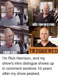 Rick Harrison Meme - my friend really enjoys the dam rick harrison memes and one day we