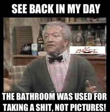 Back In My Day Meme - back in my day bathrooms were for taking a shit not taking
