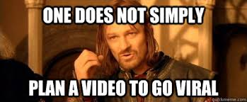 Viral Meme - one does not simply plan a video to go viral one does not simply