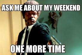 I Work Weekends Meme - how to convince your boss that working on weekends is a bad idea