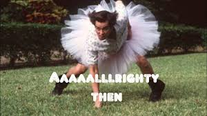 Alrighty Then Memes - ace ventura alrighty then picture auto wallpaper hd widescreen 3d
