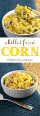 skillet fried corn a perfect side dish creations by kara