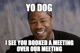 Yo Dog Meme - meme creator yo dog i see you booked a meeting over our meeting