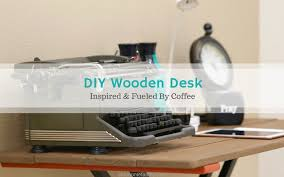 Diy Wooden Desktop by How To Make A Wooden Desk Inspired By Coffee