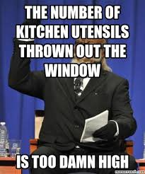 Thrown Out Window Meme - number of kitchen utensils thrown out the window
