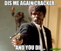 Die Meme - dis me again cracker and you die meme say that again i dare