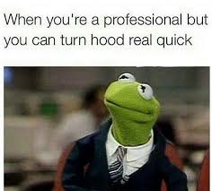 Funny Hood Memes - funny work quotes when you re professional but can turn hood real