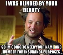 Meme Beauty - i was blinded by your beauty so i am going to need your name and
