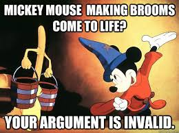 Mickey Mouse Meme - mickey mouse making brooms come to life your argument is invalid