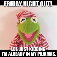 Friday Night Meme - friday night out lol friday pinterest humor kermit and