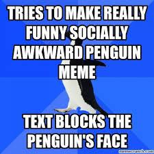Socially Awkward Penguin Memes - to make really funny socially awkward penguin meme
