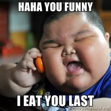 you too funny i eat you last funny pics pinterest funny